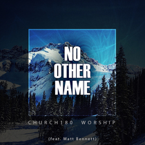 No Other Name (feat. Matt Bennett) by CHURCH180 Worship