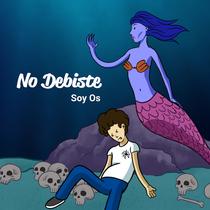 No Debiste by Soy Os
