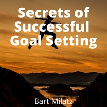 Secrets of Successful Goal Setting by Bart Milatz