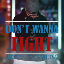 Don't Wanna Fight by Akeim Takamura