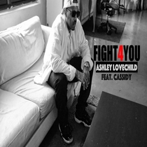 Fight 4 You (feat. Cassidy) by Ashley Lovechild