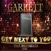 Get Next to You (feat. Bigtymexxx) by Garrett