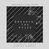 "Breakin' the Rules (From Marvel's ""Cloak & Dagger"") by Candace Coles & Darien Dorsey"