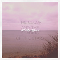 The Color and the Shading of the Stars by All City Affairs