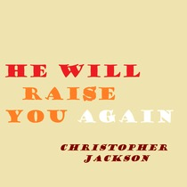 He Will Raise You Again by Christopher Jackson