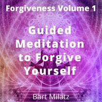 Forgiveness, Vol. 1 (Guided Meditation to Forgive Yourself) by Bart Milatz