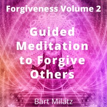 Forgiveness, Vol. 2 (Guided Meditation to Forgive Others) by Bart Milatz