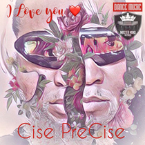 I Love You by Cise PreCise