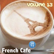 French Cafe Collection, Vol. 13 by French Cafe 24 x 7