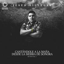 Cantándole a la Maña Desde la Sierra de Sonora, vol. 1 (En Vivo) by Jesus Villegas