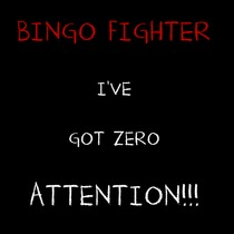 I've Got Zero Attention by Bingo Fighter