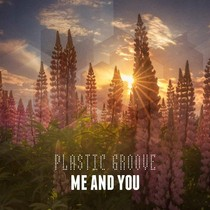 Me and You by PlasticGroove
