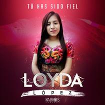 Tú Has Sido Fiel by Loyda López