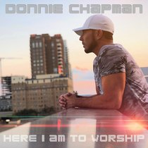 Here I Am to Worship by Donnie Chapman