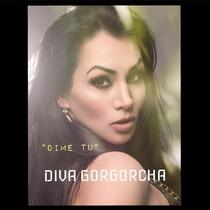 Dime Tu by Diva Gorgorcha