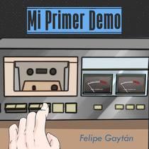 Mi Primer Demo by Felipe Gaytan