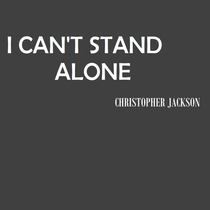 I Can't Stand Alone by Christopher Jackson