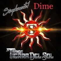 Dime by Simplemente Banda Tierra Del Sol