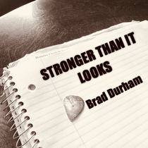 Stronger Than It Looks by Brad Durham