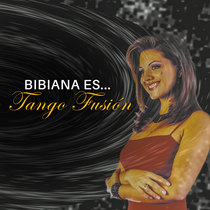 Bibiana Es... Tango Fusion by Bibiana