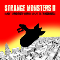 Strange Monsters II Or: How I Learned to Stop Worrying and Love the Strange Monsters by Strange Monsters