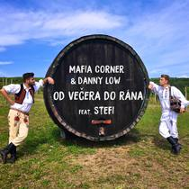 Od Vecera do Rana (feat. Danny Low & Stefi) by Mafia Corner