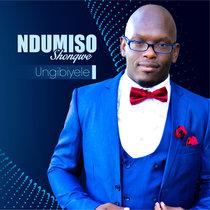 Ungisibekele by Ndumiso Shongwe