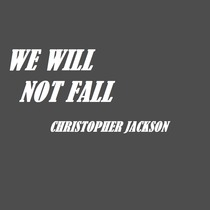 We Will Not Fall by Christopher Jackson