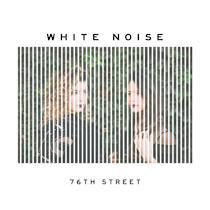 White Noise by 76th Street