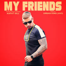 My Friends (feat. Paul - T & Urban King) by Aafat Gill