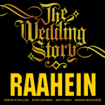 Raahein - The Wedding Story by Harjot K Dhillon, Roop Ghuman, Arjit Singh & Ananya Mukherjee