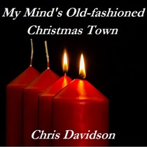 My Mind's Old-Fashioned Christmas Town by Chris Davidson