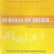 Lo Bailas Sin Querer (feat. Alberto Grau, Luimar Arismendi & Gonzalo Grau) by Schola Juvenil de Venezuela