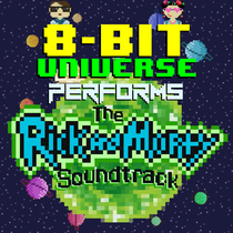8 Bit Universe Performs the Rick and Morty Soundtrack by 8 Bit Universe