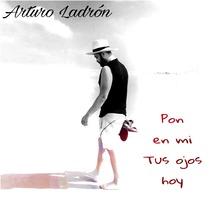 Pon en Mi Tus Ojos Hoy by Arturo Ladrón