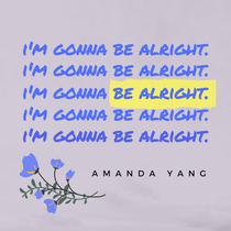 Be Alright by Amanda Yang