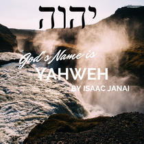 God's Name Is Yahweh by Isaac Janai