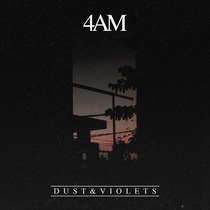 4 Am by Dust & Violets