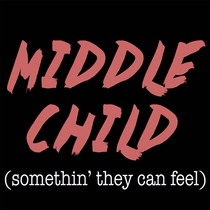 Middle Child (Somethin' They Can Feel) [Bridge] [Cover] by Platinum Cutz