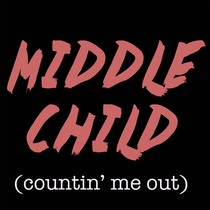 Middle Child (Countin' Me Out) [Chorus] [Cover] by Diamond Cutz