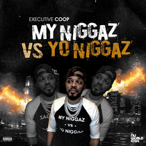 My Niggaz vs Yo Niggaz by Executive Coop
