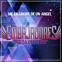 Me Enamore de un Angel by Embajadores Oaxaca
