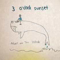 Albert & The Whale by 3 O'Clock Sunset