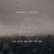 The Cross Was Not the End by David Walker