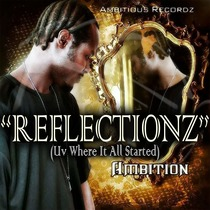 """Reflectionz""  Uv Where It All Started by Ambi Tion"