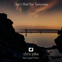Don't Wait for Tomorrow (feat. Jogiel Piñero) by Chris Jake