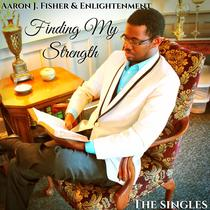 Finding My Strength (The Singles) by Aaron J. Fisher & Enlightenment