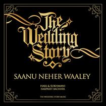 Saanu Neher Waaley (feat. The Wedding Story) by Hari, Sukhmani & Harpreet Bachher
