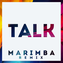 Talk (Marimba Remix) by Hit Vibes