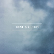Dust & Violets by Dust & Violets